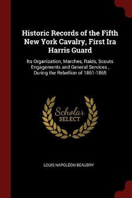 Historic Records of the Fifth New York Cavalry, First IRA Harris Guard by Louis Napoleon Beaudry image