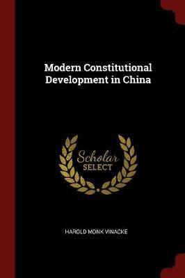 Modern Constitutional Development in China by Harold Monk Vinacke