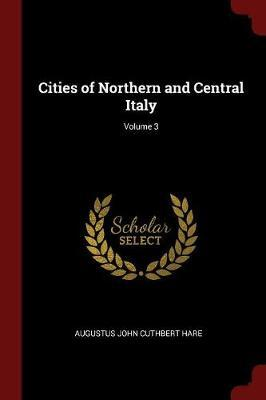 Cities of Northern and Central Italy; Volume 3 by Augustus John Cuthbert Hare image