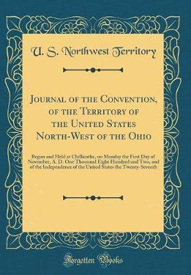 Journal of the Convention, of the Territory of the United States North-West of the Ohio by U S Northwest Territory