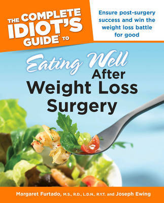 Complete Idiot's Guide to Eating Well After Weight Loss Surgery by Margaret M. Furtado image