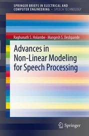 Advances in Non-Linear Modeling for Speech Processing by R S Holambe