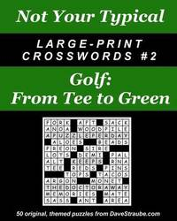 Not Your Typical Large-Print Crosswords #2 - Golf by Dave Straube