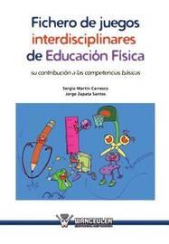 Fichero de Juegos Interdisciplinares de Educacion Fisica: Su Contribucion a Las Competencias Basicas by Sergio Martin Carrasco