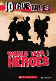 10 True Tales, World War I by Allan Zullo