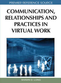 Communication, Relationships and Practices in Virtual Work by Shawn Long
