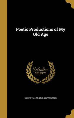 Poetic Productions of My Old Age by James Taylor 1842- Huffmaster image