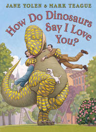 How Do Dinosaurs Say I Love You? by Jane Yolen image