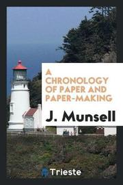 A Chronology of Paper and Paper-Making by J Munsell