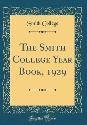 The Smith College Year Book, 1929 (Classic Reprint) by Smith College