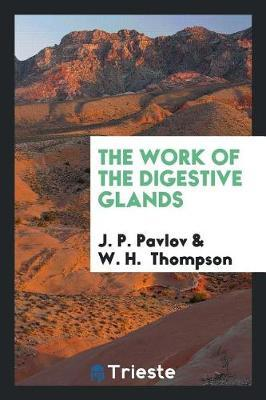 The Work of the Digestive Glands by J P Pavlov