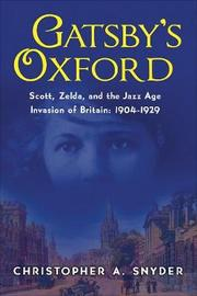 Gatsby's Oxford by Christopher A Snyder