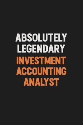 Absolutely Legendary Investment Accounting Analyst by Camila Cooper