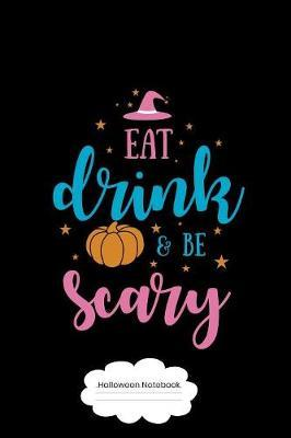 Eat Drink & Be Scary Halloween Notebook by Monster Publishing