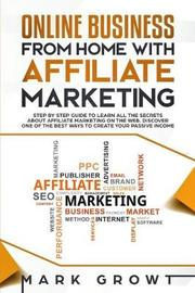 Online Business from Home with Affiliate Marketing by Mark Growt