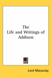 The Life and Writings of Addison by Lord Macaulay image