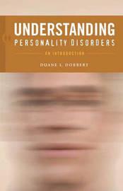 Understanding Personality Disorders by Duane L Dobbert