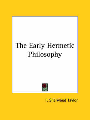 The Early Hermetic Philosophy by F.Sherwood Taylor