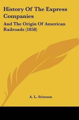 History of the Express Companies: And the Origin of American Railroads (1858) by A L Stimson