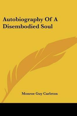 Autobiography of a Disembodied Soul by Monroe Guy Carleton