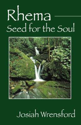 Rhema: Seed for the Soul by Josiah Wrensford