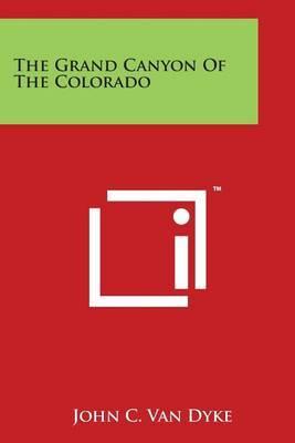The Grand Canyon of the Colorado by John C.Van Dyke