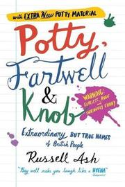 Potty, Fartwell and Knob: From Luke Warm to Minty Badger - Extraordinary But True Names of British People by Russell Ash