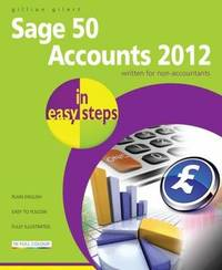 Sage 50 Accounts 2012 in Easy Steps by Gillian Gilert