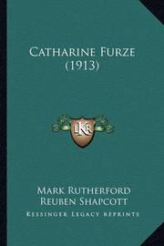 Catharine Furze (1913) Catharine Furze (1913) by Mark Rutherford