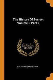 The History of Surrey, Volume 1, Part 2 by Edward Wedlake Brayley