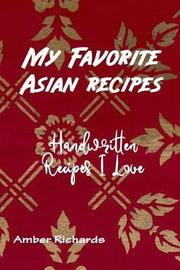 My Favorite Asian Recipes by Amber Richards