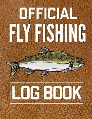 Official Fly Fishing Log Book by Christina Romero