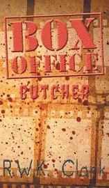 Box Office Butcher by R W K Clark