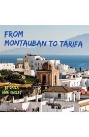 From Montauban to Tarifa by Darla Mae Dudley