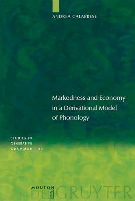 Markedness and Economy in a Derivational Model of Phonology by Andrea Calabrese