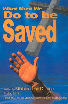 What Must We Do to Be Saved by Minister Juan D Lane image