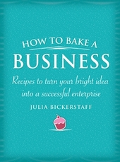 How to Bake a Business by Julia Bickerstaff