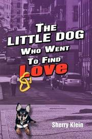 The Little Dog Who Went to Find Love by Sherry Klein image