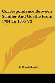 Correspondence Between Schiller and Goethe from 1794 to 1805 V2