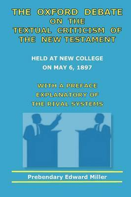The Oxford Debate On The Textual Criticism Of The New Testament by Edward Miller