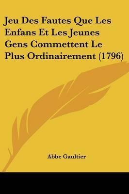 Jeu Des Fautes Que Les Enfans Et Les Jeunes Gens Commettent Le Plus Ordinairement (1796) by Abbe Gaultier