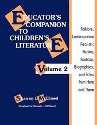 Educator's Companion to Children's Literature by Sharron L McElmeel