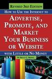 How to Use the Internet to Advertise, Promote, and Market Your Business or Web Site: With Little or No Money by Bruce C Brown