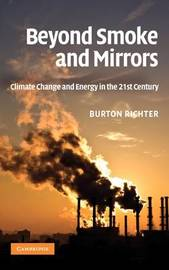 Beyond Smoke and Mirrors: Climate Change and Energy in the 21st Century by Burton Richter image
