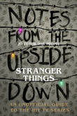 Notes From the Upside Down - Inside the World of Stranger Things by Guy Adams