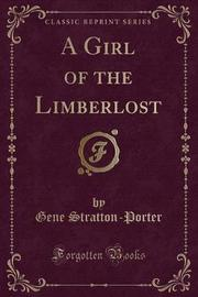A Girl of the Limberlost (Classic Reprint) by Gene Stratton Porter