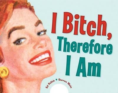 I Bitch, Therefore I Am by Ed Polish image