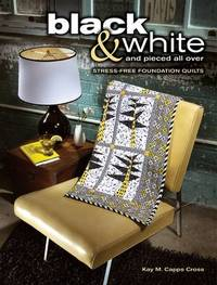 Black and White and Pieced All Over: Stress-Free Foundation Quilts by Kay M. Capps Cross image