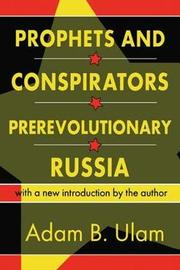 Prophets and Conspirators in Prerevolutionary Russia by Adam B. Ulam