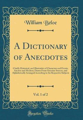 A Dictionary of Anecdotes, Vol. 1 of 2 by William Beloe